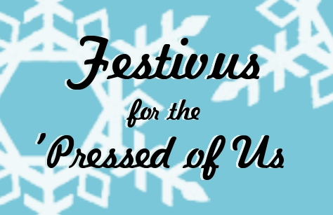 festivus for the pressed of us
