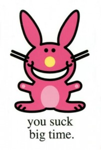 It hurts even when a pink bunny says it.