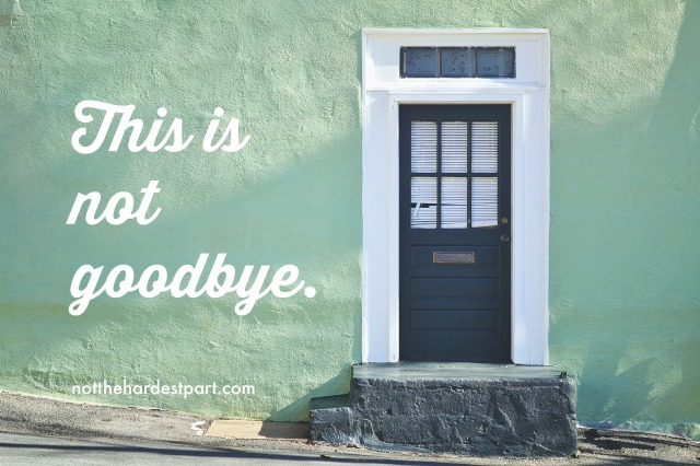 This is not goodbye. notthehardestpart.com