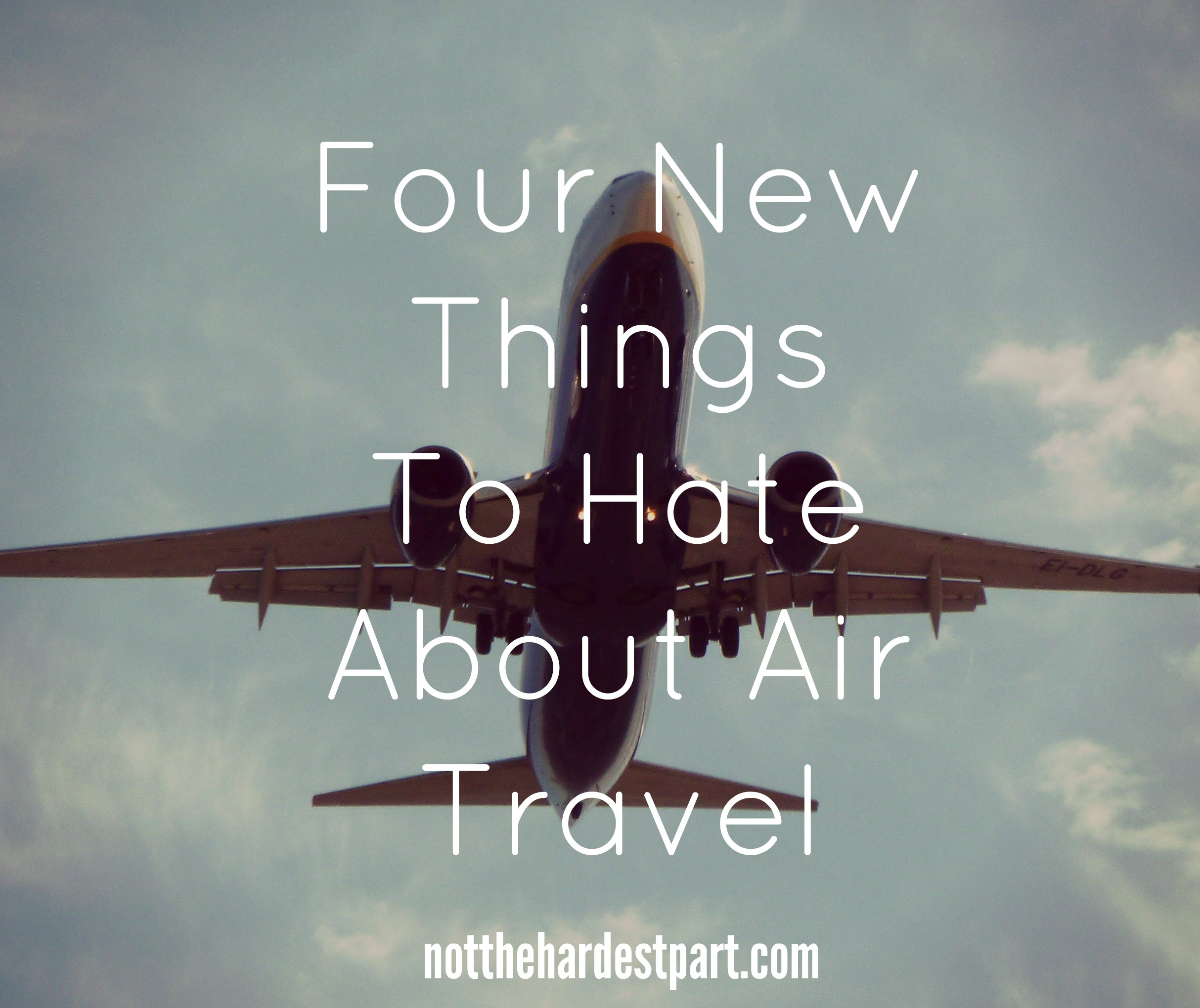 Four New Things To Hate About Air Travel