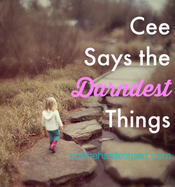 Cee Says the Darndest Things